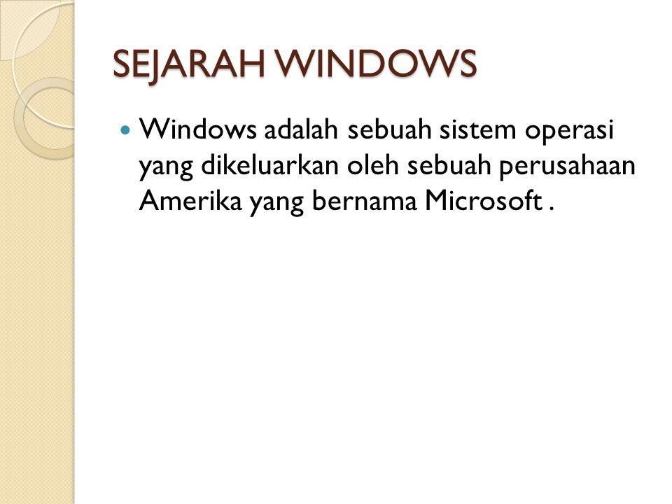SEJARAH WINDOWS Windows adalah sebuah sistem operasi yang dikeluarkan oleh sebuah perusahaan Amerika yang bernama Microsoft .