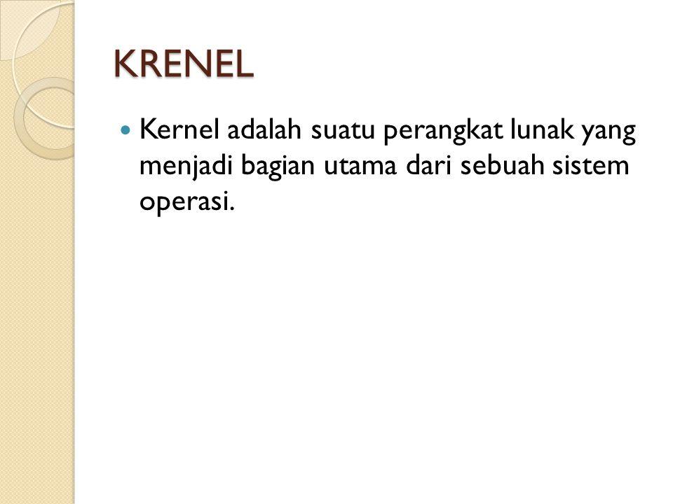 KRENEL Kernel adalah suatu perangkat lunak yang menjadi bagian utama dari sebuah sistem operasi.