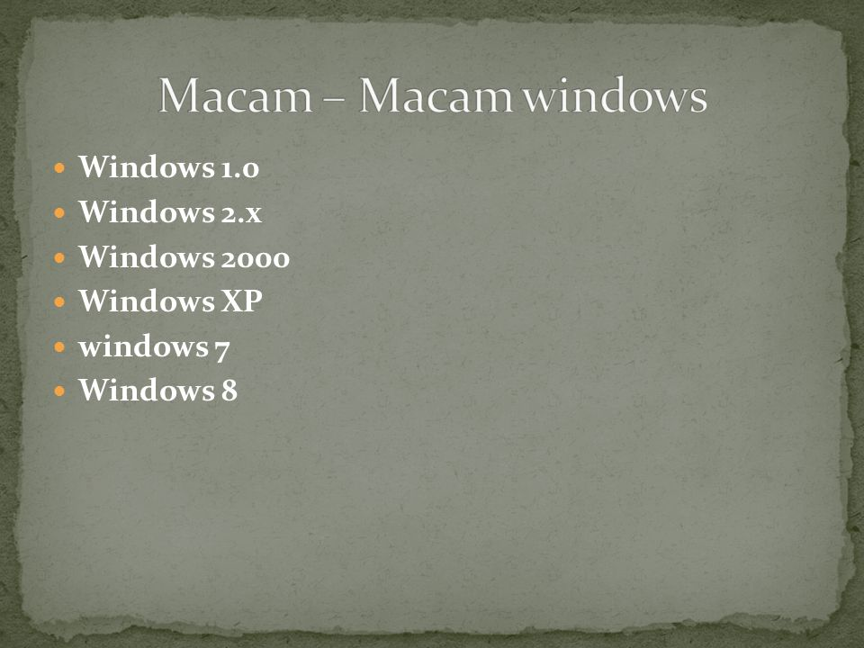 Macam – Macam windows Windows 1.0 Windows 2.x Windows 2000 Windows XP