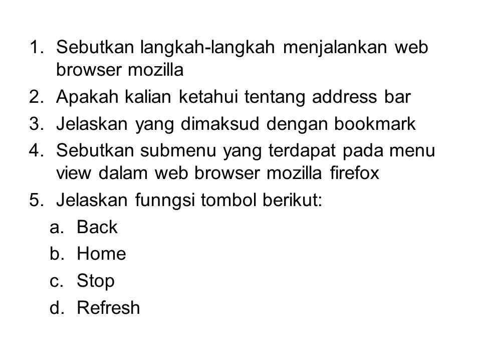 Sebutkan langkah-langkah menjalankan web browser mozilla