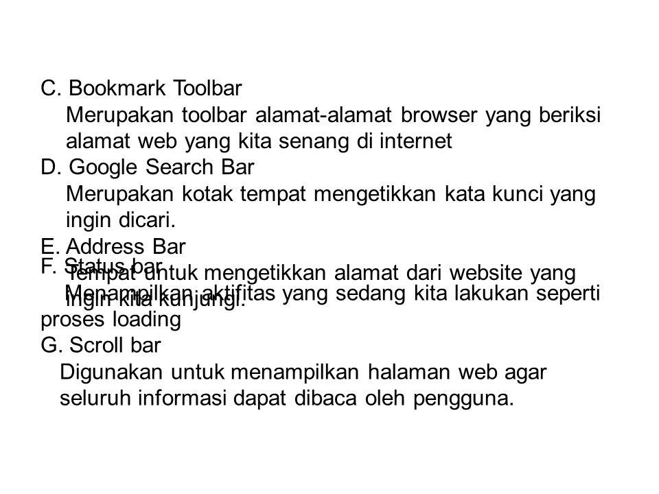 C. Bookmark Toolbar Merupakan toolbar alamat-alamat browser yang beriksi alamat web yang kita senang di internet.