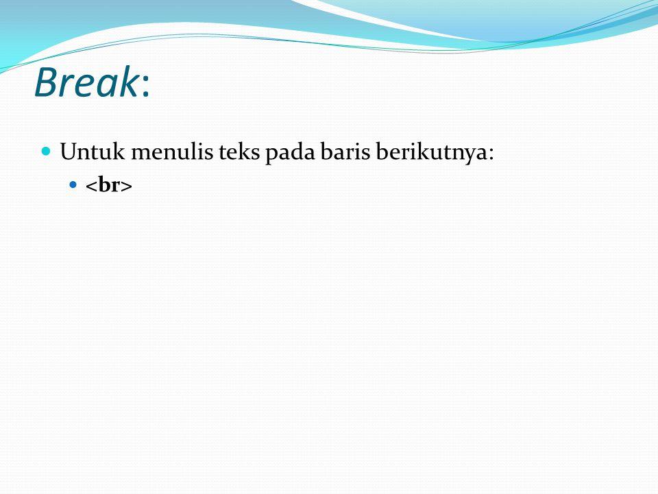 Break: Untuk menulis teks pada baris berikutnya: <br>