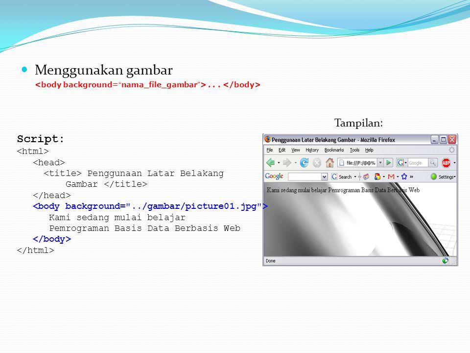 Menggunakan gambar Script: Tampilan: <html> <head>