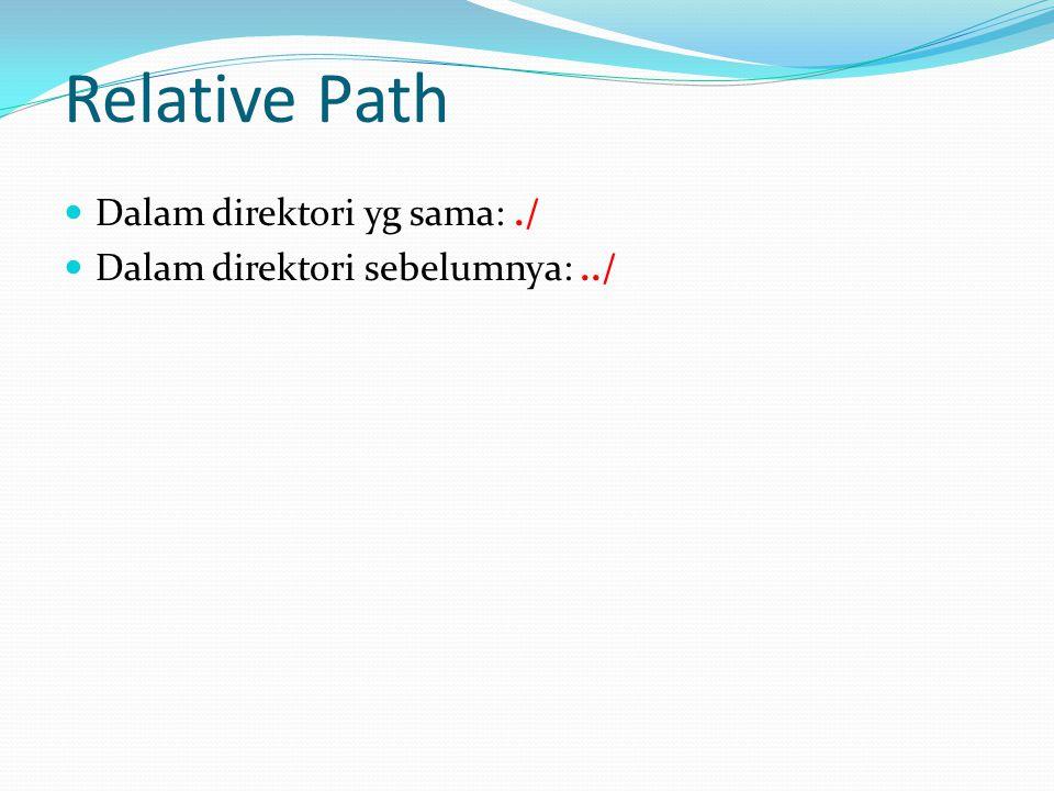 Relative Path Dalam direktori yg sama: ./