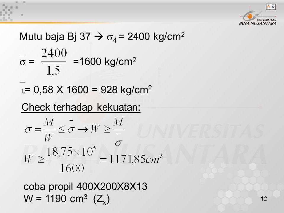 Mutu baja Bj 37  4 = 2400 kg/cm2  = =1600 kg/cm2. = 0,58 X 1600 = 928 kg/cm2. Check terhadap kekuatan: