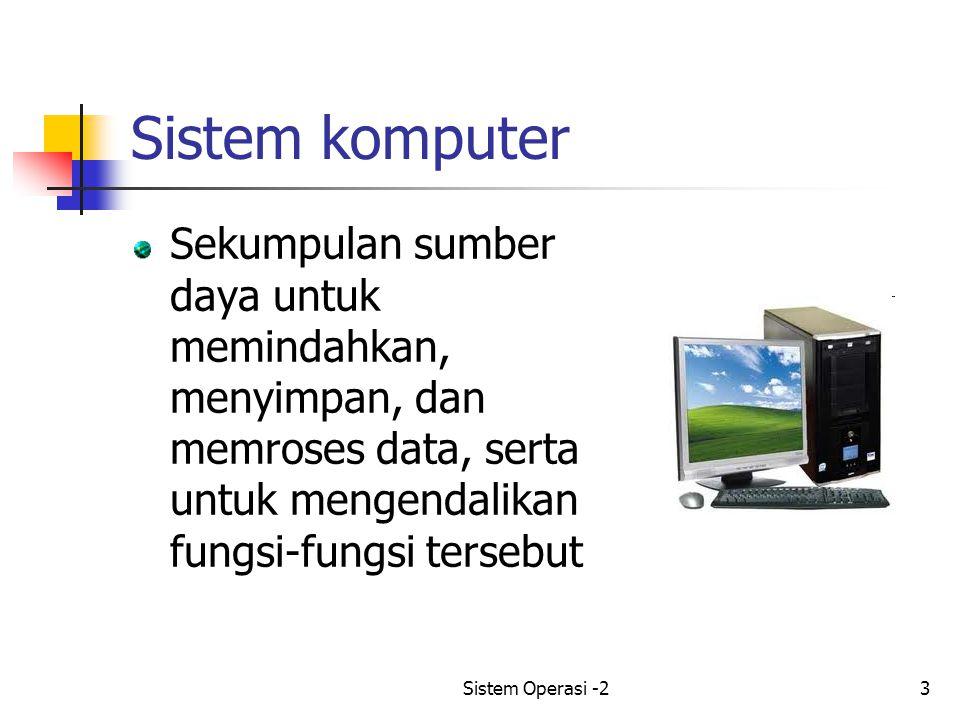 Sistem komputer Sekumpulan sumber daya untuk memindahkan, menyimpan, dan memroses data, serta untuk mengendalikan fungsi-fungsi tersebut.