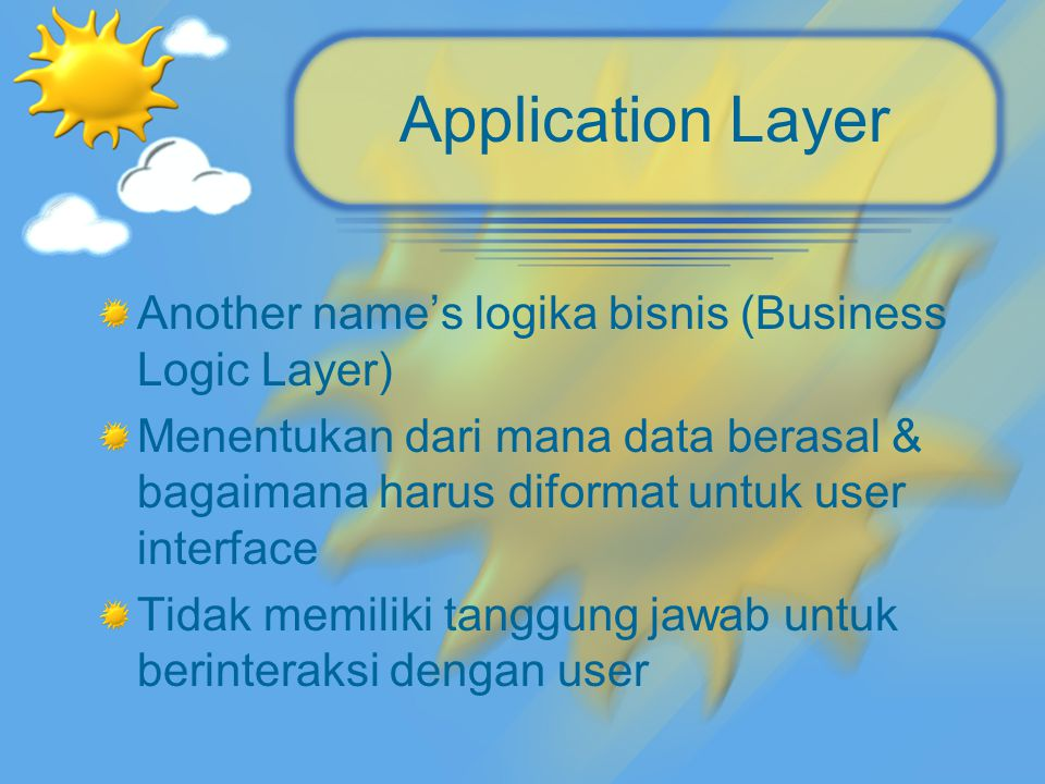 Application Layer Another name's logika bisnis (Business Logic Layer)