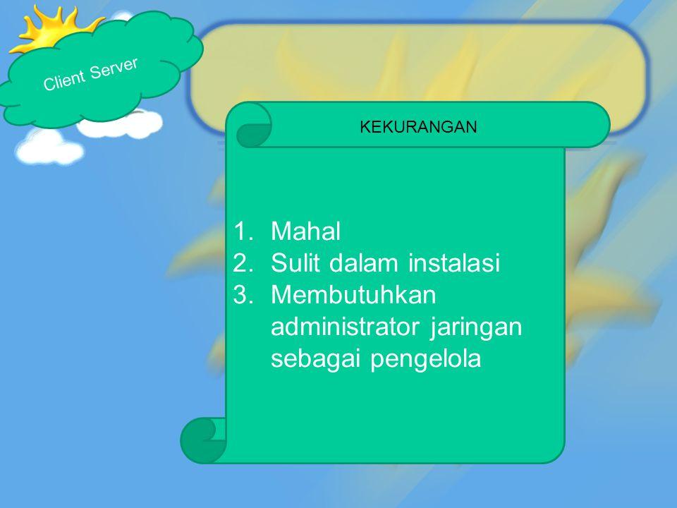 Membutuhkan administrator jaringan sebagai pengelola