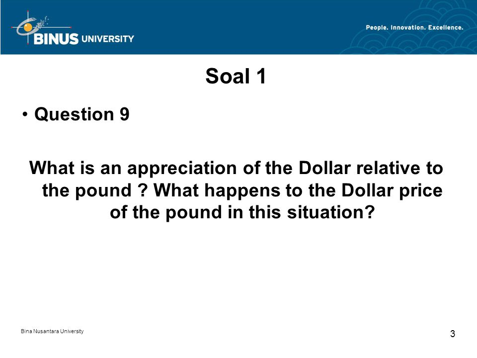 Soal 1 Question 9. What is an appreciation of the Dollar relative to the pound What happens to the Dollar price of the pound in this situation