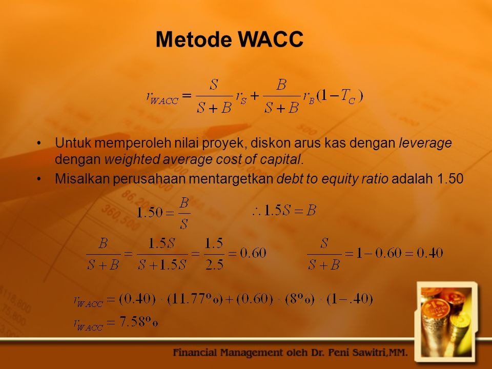 Metode WACC Untuk memperoleh nilai proyek, diskon arus kas dengan leverage dengan weighted average cost of capital.