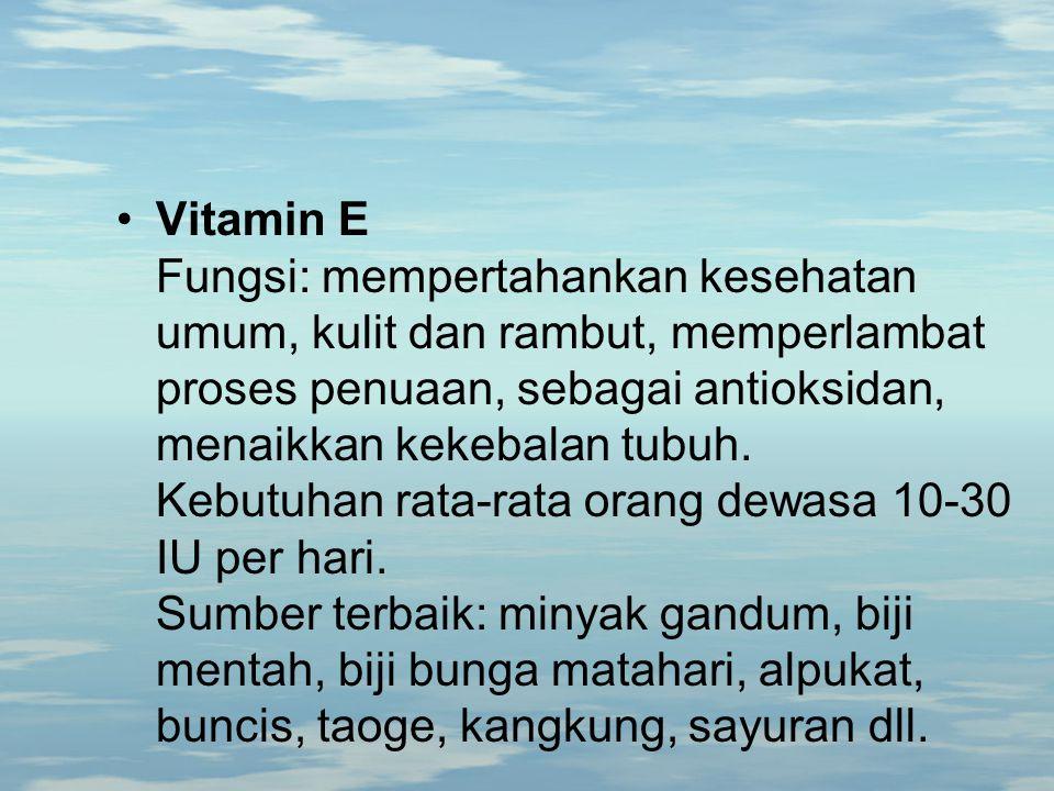 Vitamin E Fungsi: mempertahankan kesehatan umum, kulit dan rambut, memperlambat proses penuaan, sebagai antioksidan, menaikkan kekebalan tubuh.