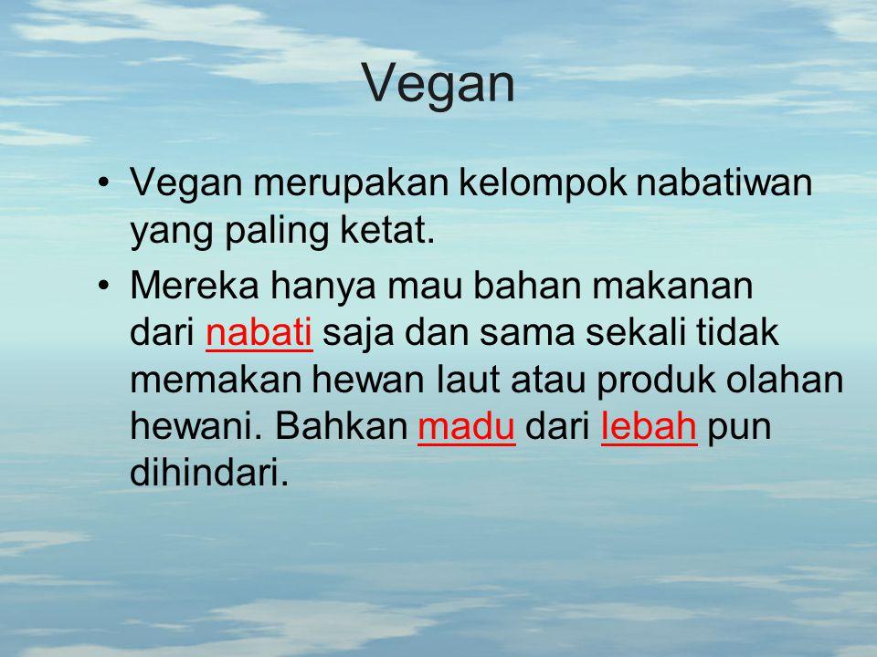 Vegan Vegan merupakan kelompok nabatiwan yang paling ketat.