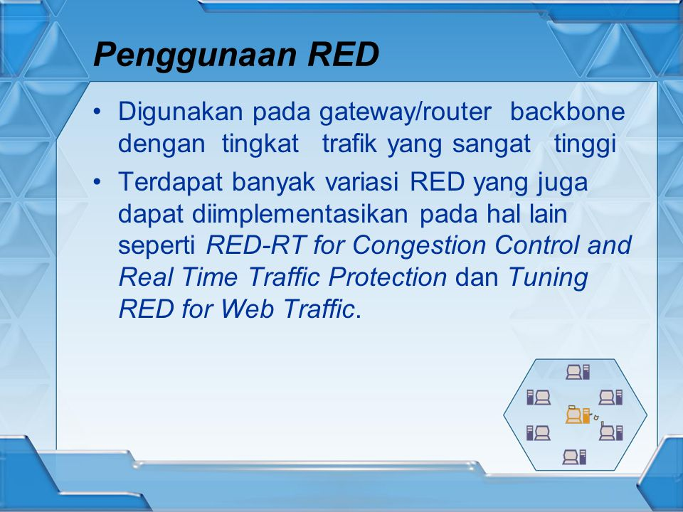 Penggunaan RED Digunakan pada gateway/router backbone dengan tingkat trafik yang sangat tinggi.