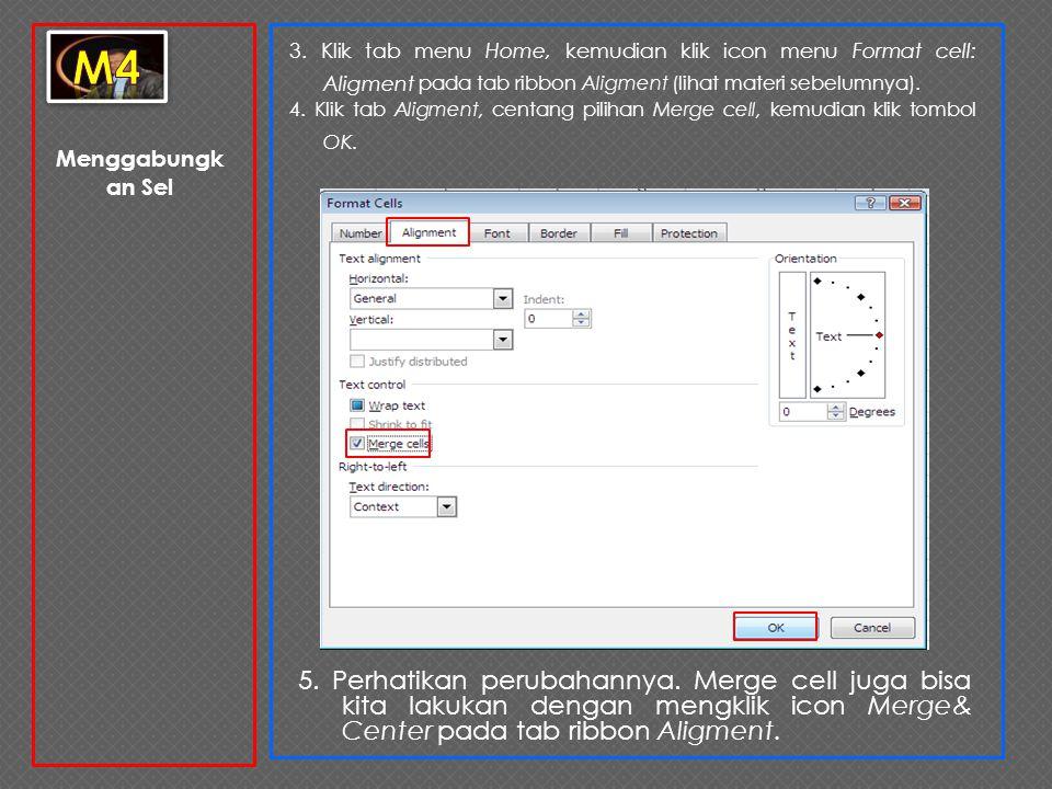 m4 3. Klik tab menu Home, kemudian klik icon menu Format cell: Aligment pada tab ribbon Aligment (lihat materi sebelumnya).