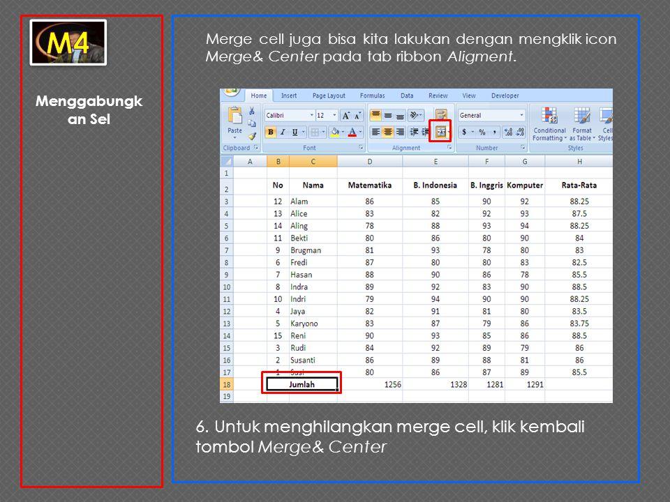 m4 Merge cell juga bisa kita lakukan dengan mengklik icon Merge& Center pada tab ribbon Aligment. Menggabungkan Sel.