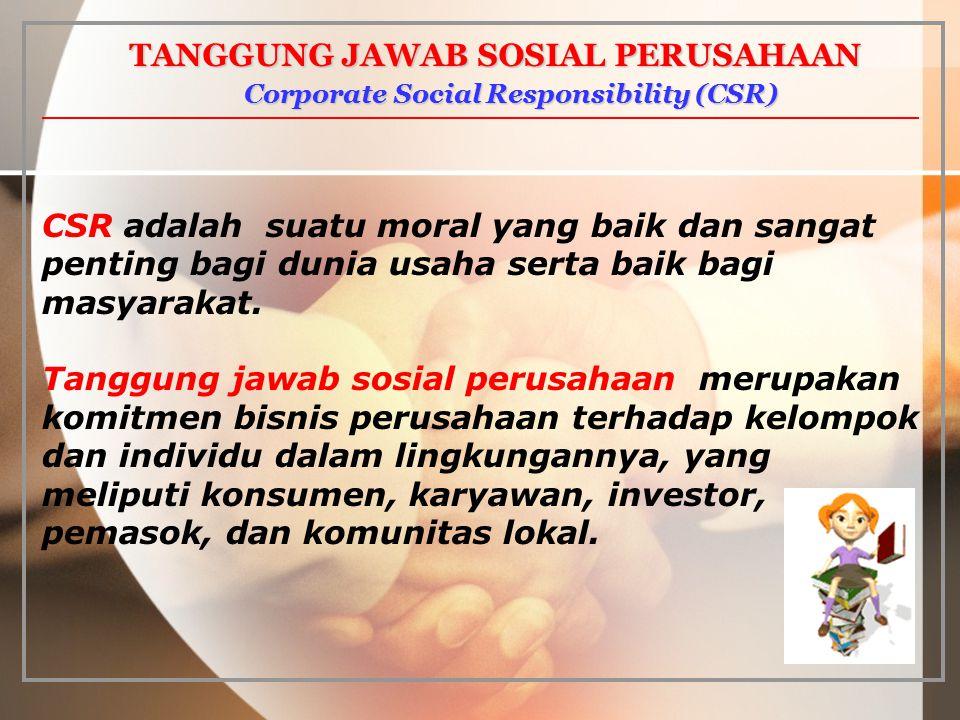 TANGGUNG JAWAB SOSIAL PERUSAHAAN Corporate Social Responsibility (CSR)