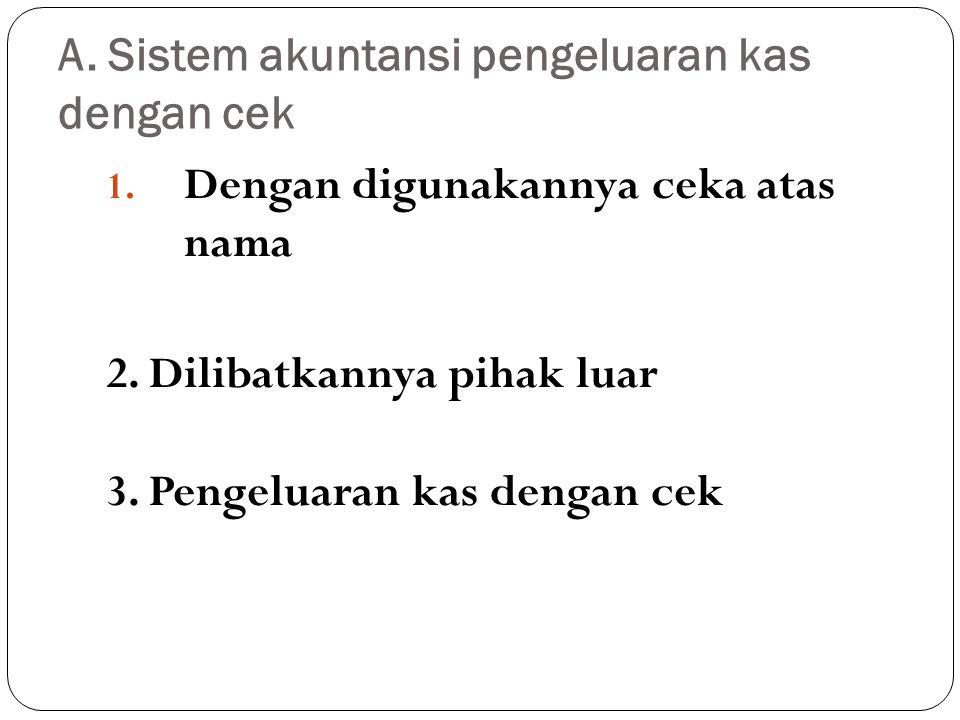 A. Sistem akuntansi pengeluaran kas dengan cek