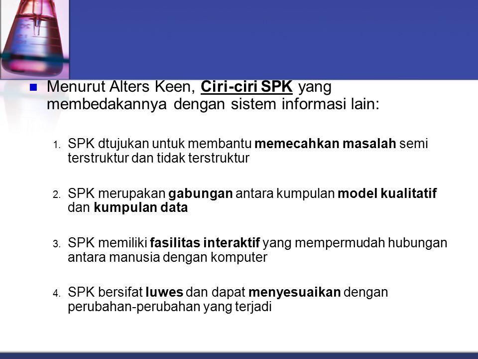 Menurut Alters Keen, Ciri-ciri SPK yang membedakannya dengan sistem informasi lain: