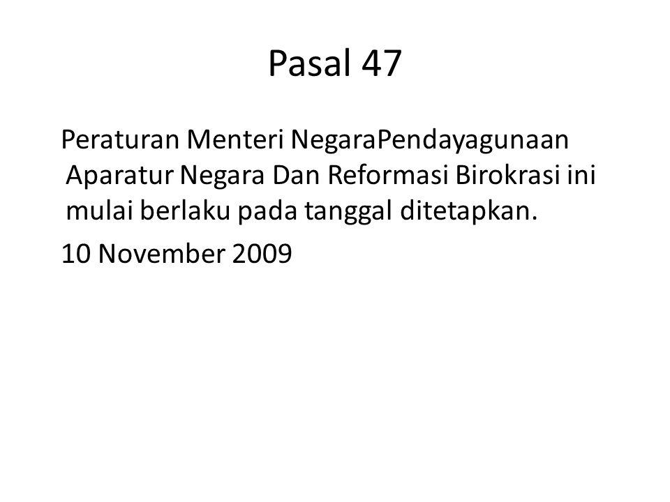 Pasal 47 Peraturan Menteri NegaraPendayagunaan Aparatur Negara Dan Reformasi Birokrasi ini mulai berlaku pada tanggal ditetapkan.