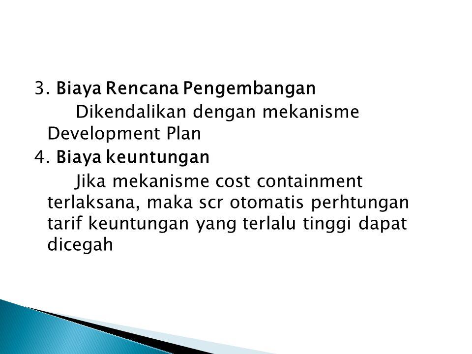 3. Biaya Rencana Pengembangan Dikendalikan dengan mekanisme Development Plan 4.