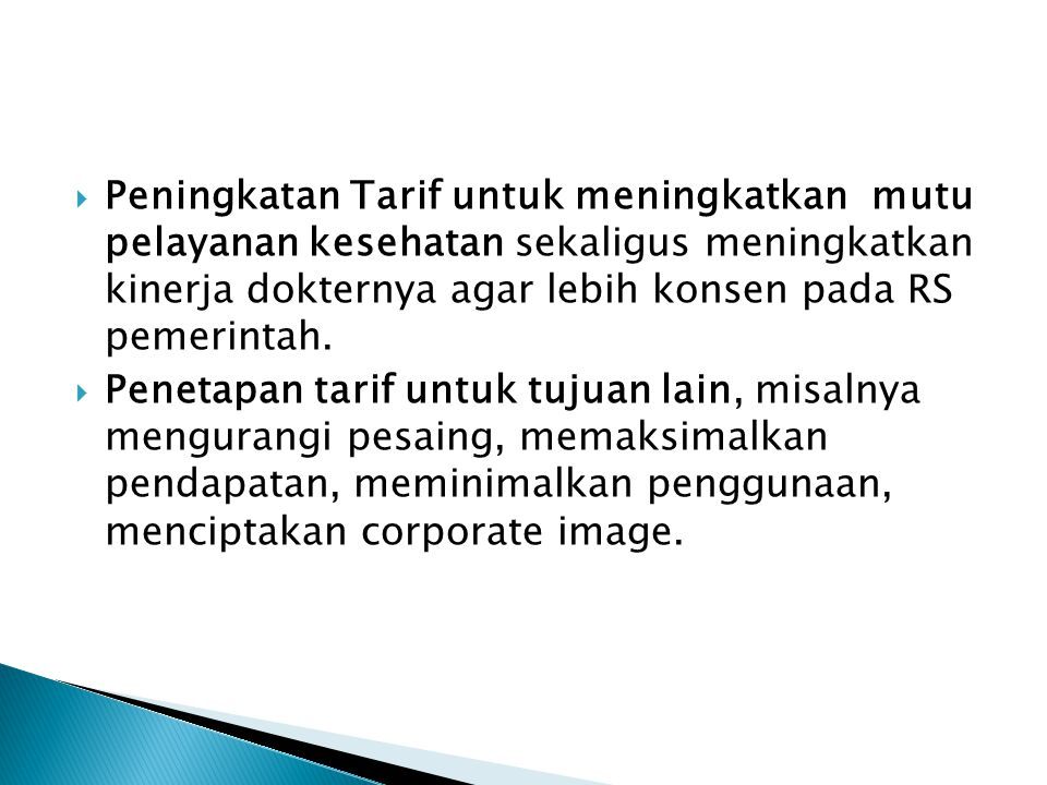 Peningkatan Tarif untuk meningkatkan mutu pelayanan kesehatan sekaligus meningkatkan kinerja dokternya agar lebih konsen pada RS pemerintah.