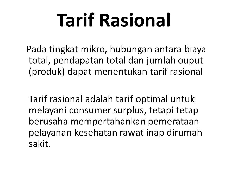 Tarif Rasional Pada tingkat mikro, hubungan antara biaya total, pendapatan total dan jumlah ouput (produk) dapat menentukan tarif rasional.
