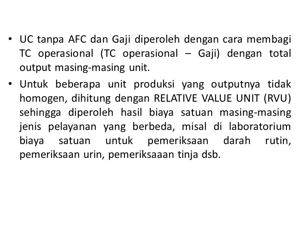 UC tanpa AFC dan Gaji diperoleh dengan cara membagi TC operasional (TC operasional – Gaji) dengan total output masing-masing unit.