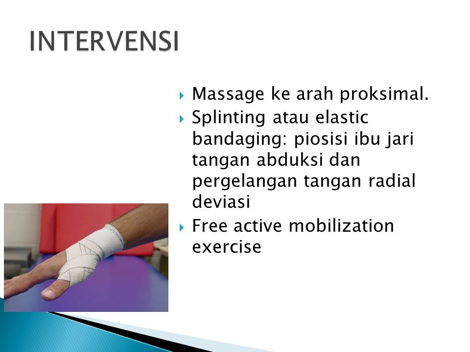 INTERVENSI Massage ke arah proksimal.