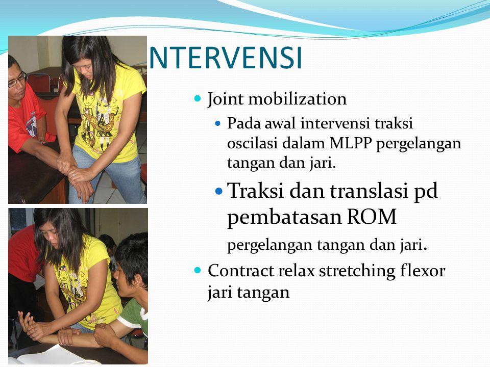 INTERVENSI Joint mobilization. Pada awal intervensi traksi oscilasi dalam MLPP pergelangan tangan dan jari.