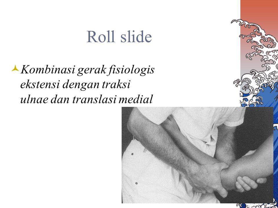 Roll slide Kombinasi gerak fisiologis ekstensi dengan traksi ulnae dan translasi medial