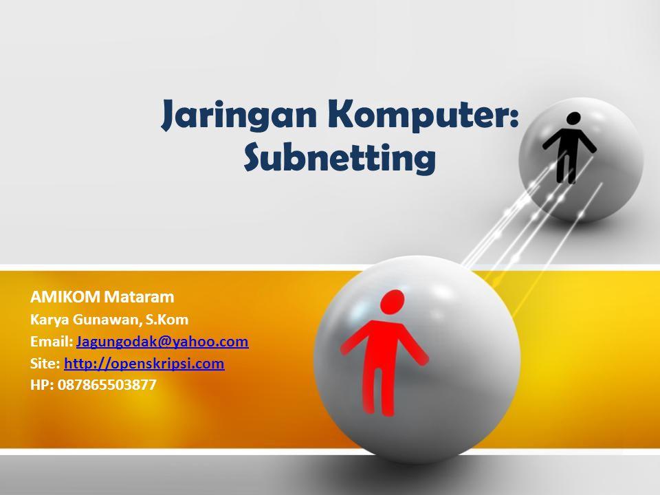 Jaringan Komputer: Subnetting AMIKOM Mataram Karya Gunawan, S.Kom