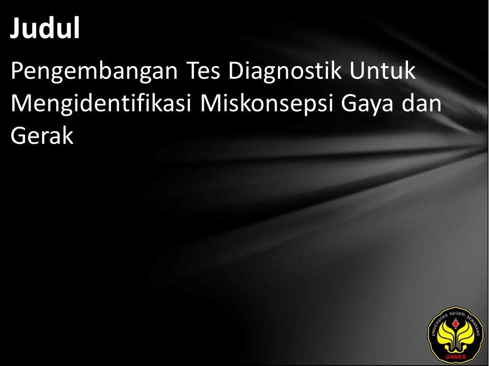Judul Pengembangan Tes Diagnostik Untuk Mengidentifikasi Miskonsepsi Gaya dan Gerak