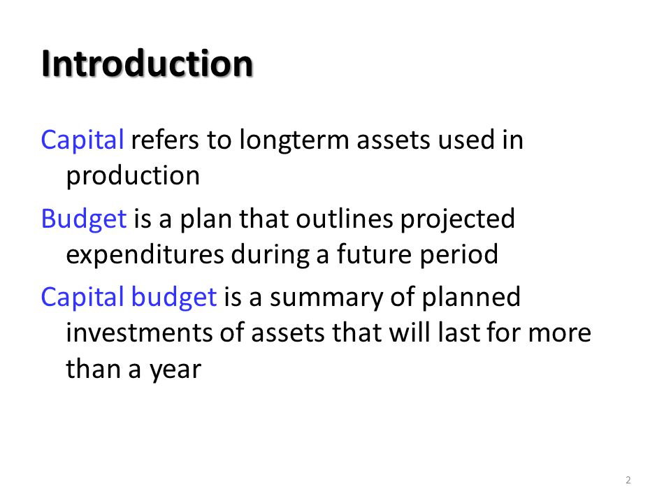 Introduction Capital refers to longterm assets used in production