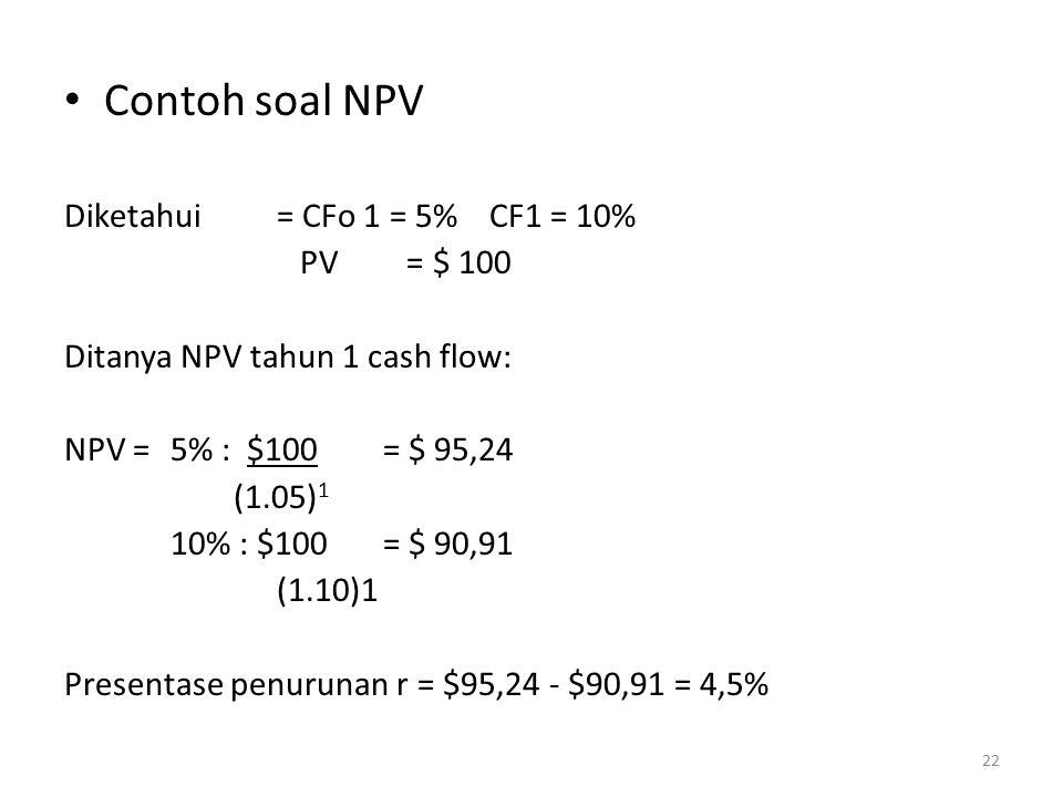Contoh soal NPV Diketahui = CFo 1 = 5% CF1 = 10% PV = $ 100