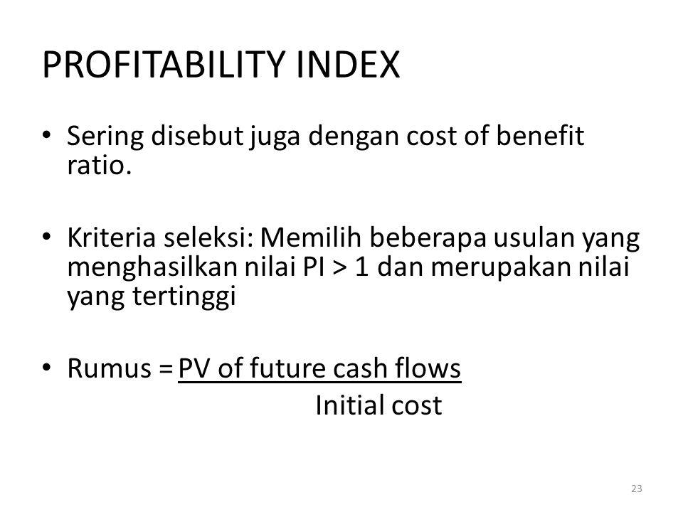 PROFITABILITY INDEX Sering disebut juga dengan cost of benefit ratio.