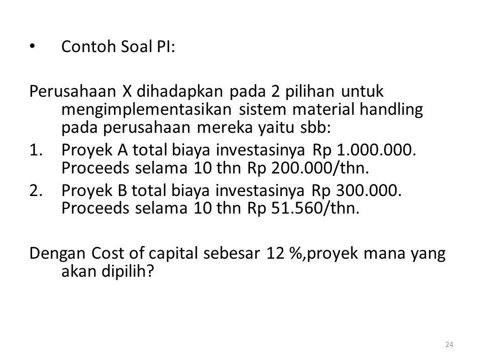 Contoh Soal PI: Perusahaan X dihadapkan pada 2 pilihan untuk mengimplementasikan sistem material handling pada perusahaan mereka yaitu sbb: