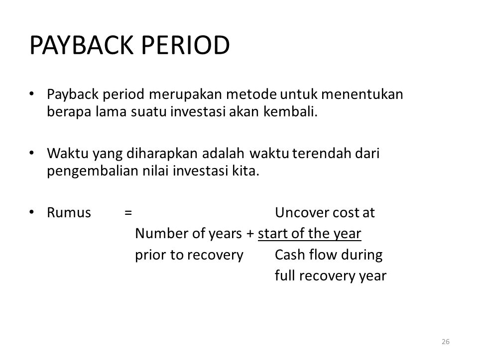 PAYBACK PERIOD Payback period merupakan metode untuk menentukan berapa lama suatu investasi akan kembali.
