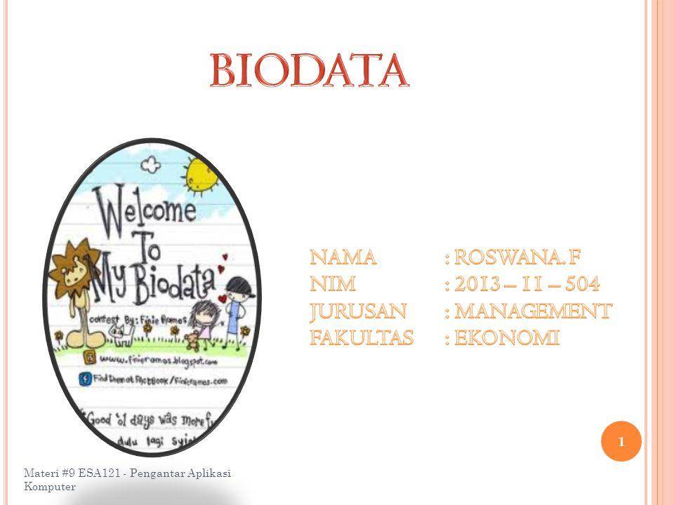 BIODATA NAMA : ROSWANA. F NIM : 2013 – 11 – 504 JURUSAN : MANAGEMENT