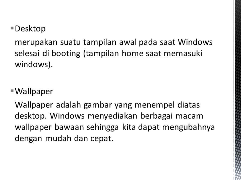 Desktop merupakan suatu tampilan awal pada saat Windows selesai di booting (tampilan home saat memasuki windows).
