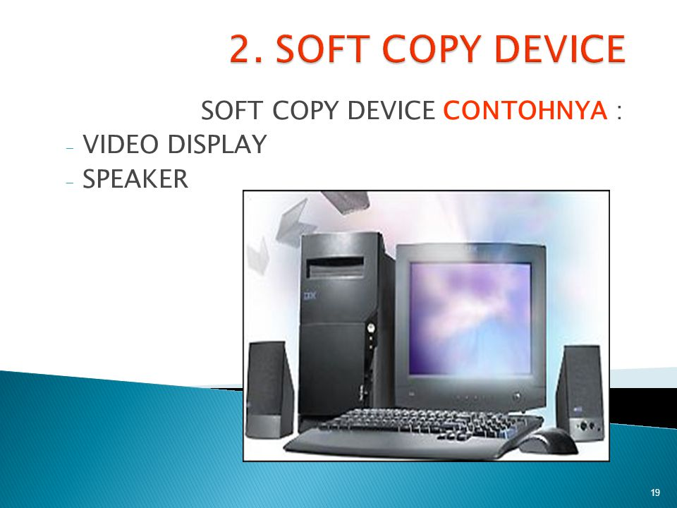 SOFT COPY DEVICE CONTOHNYA : VIDEO DISPLAY SPEAKER