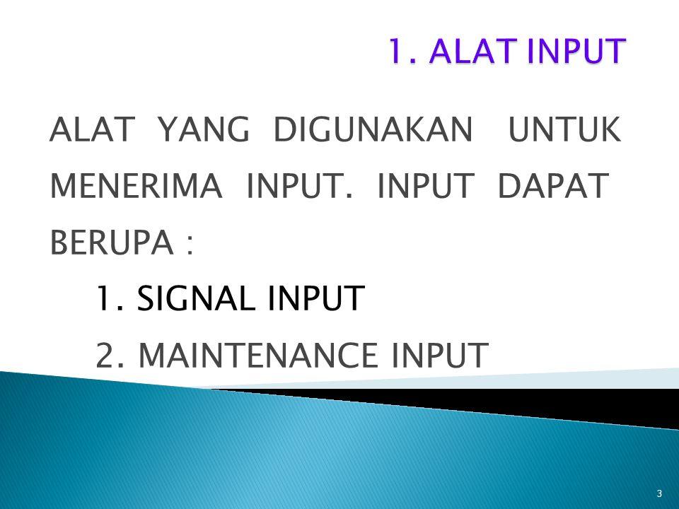 1. ALAT INPUT ALAT YANG DIGUNAKAN UNTUK. MENERIMA INPUT. INPUT DAPAT. BERUPA : 1. SIGNAL INPUT.