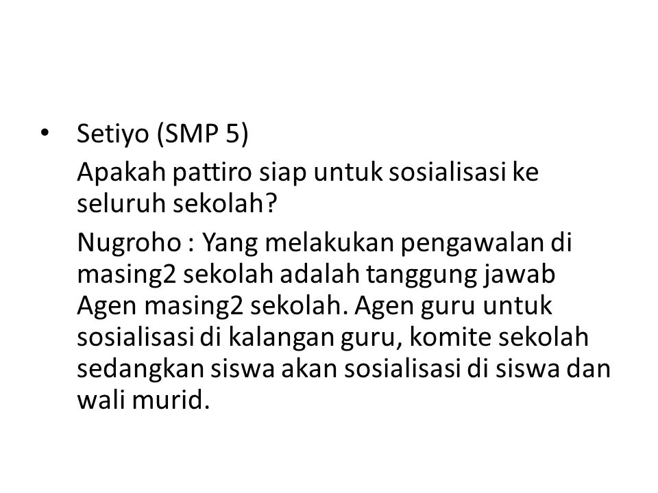 Setiyo (SMP 5) Apakah pattiro siap untuk sosialisasi ke seluruh sekolah