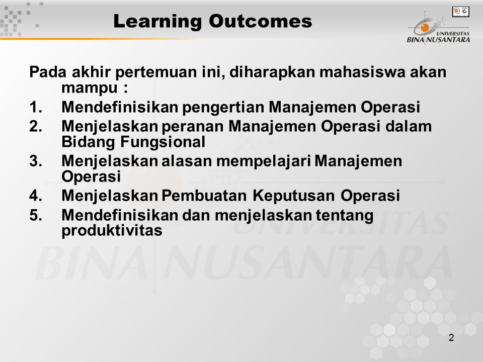 Learning Outcomes Pada akhir pertemuan ini, diharapkan mahasiswa akan mampu : Mendefinisikan pengertian Manajemen Operasi.