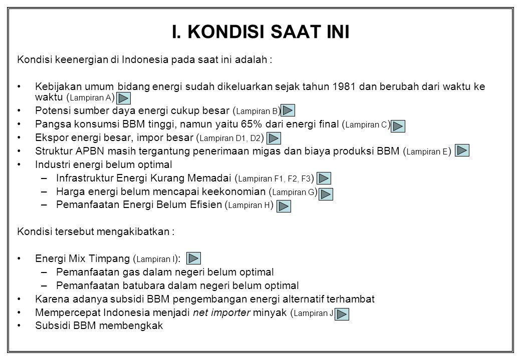 I. KONDISI SAAT INI Kondisi keenergian di Indonesia pada saat ini adalah :