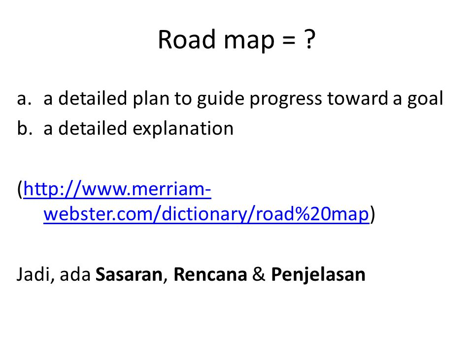 Road map = a detailed plan to guide progress toward a goal