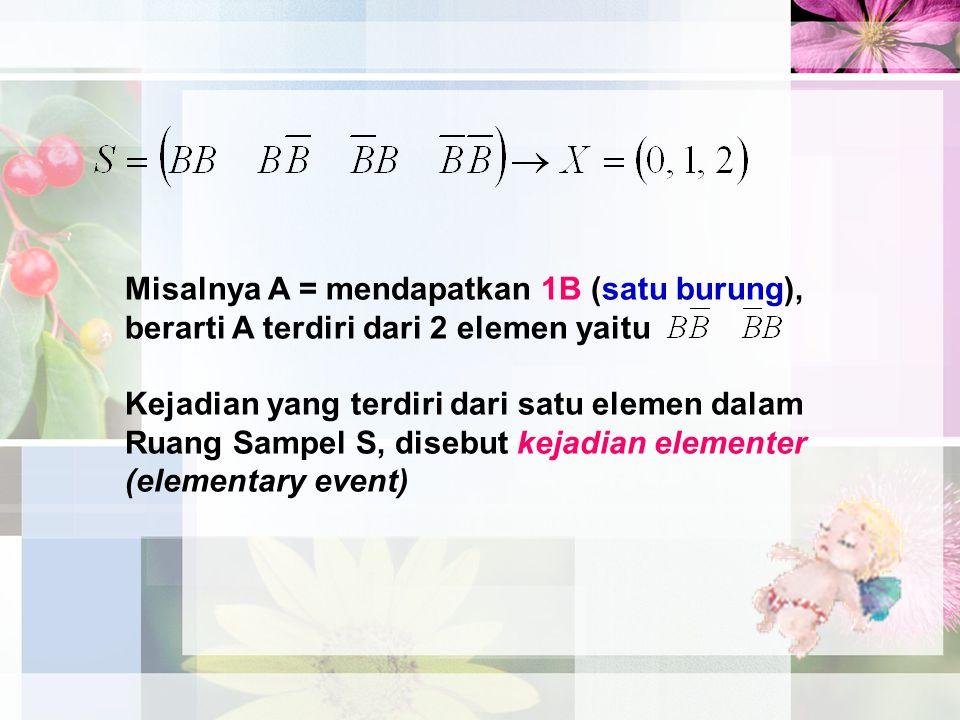 Misalnya A = mendapatkan 1B (satu burung),