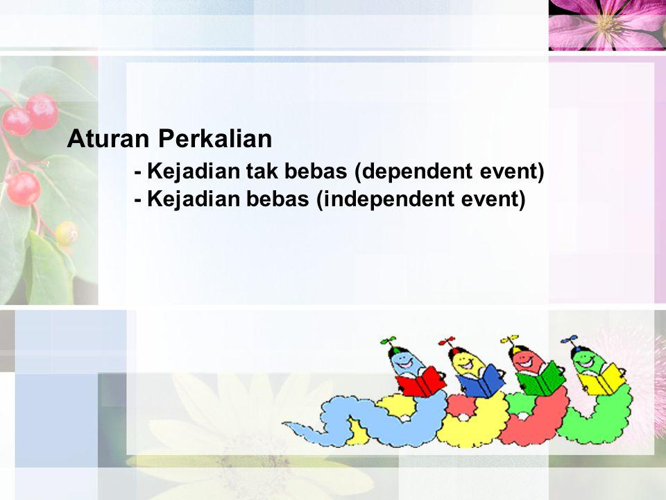 - Kejadian tak bebas (dependent event)