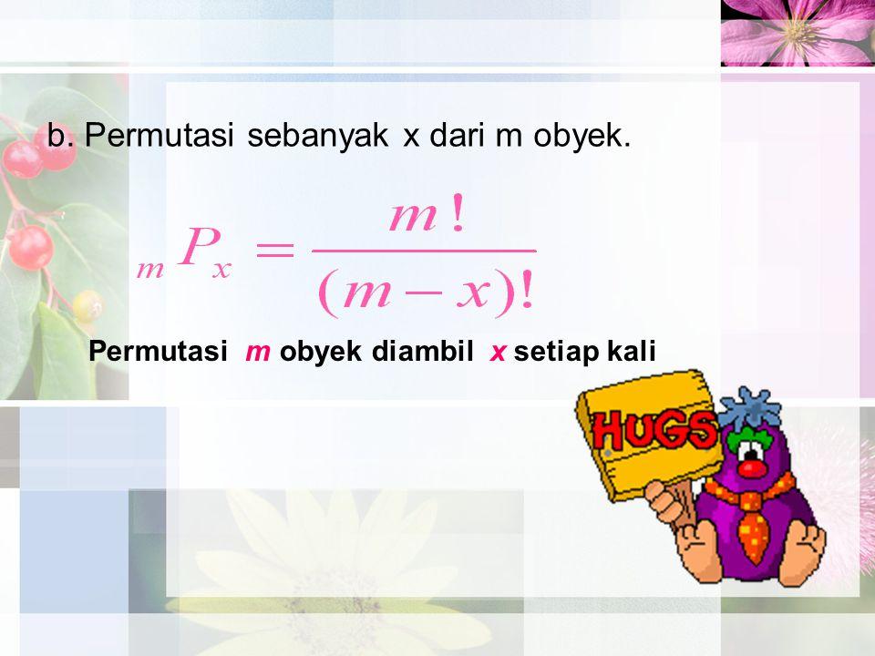 b. Permutasi sebanyak x dari m obyek.