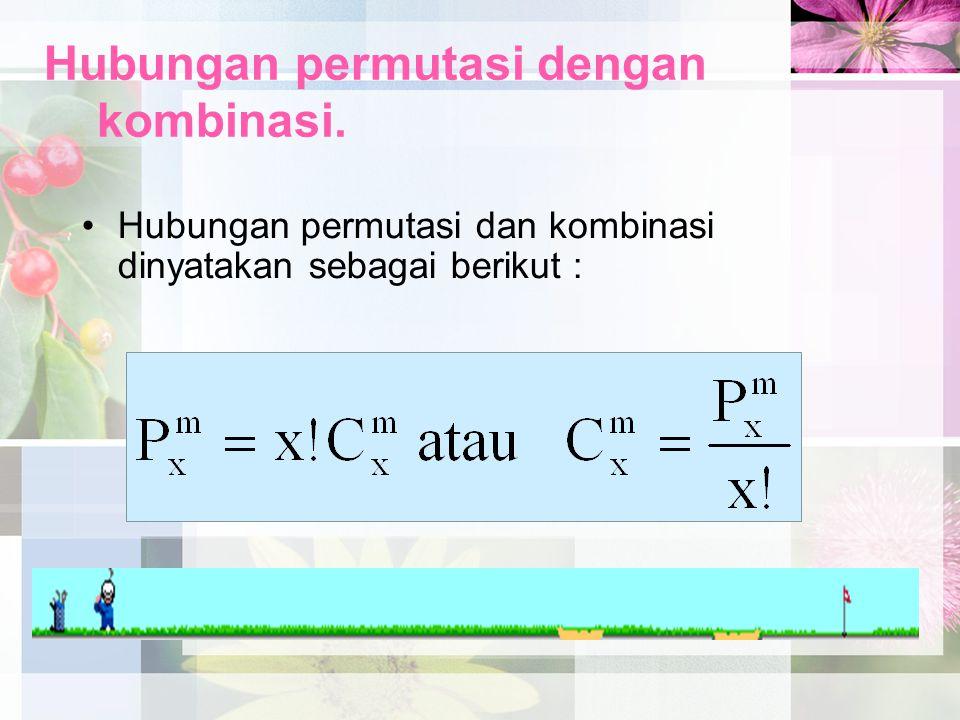 Hubungan permutasi dengan kombinasi.