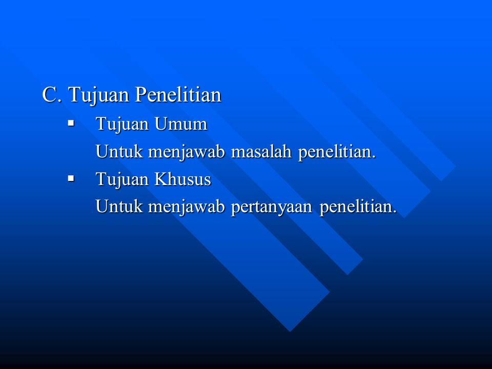 C. Tujuan Penelitian Tujuan Umum Untuk menjawab masalah penelitian.